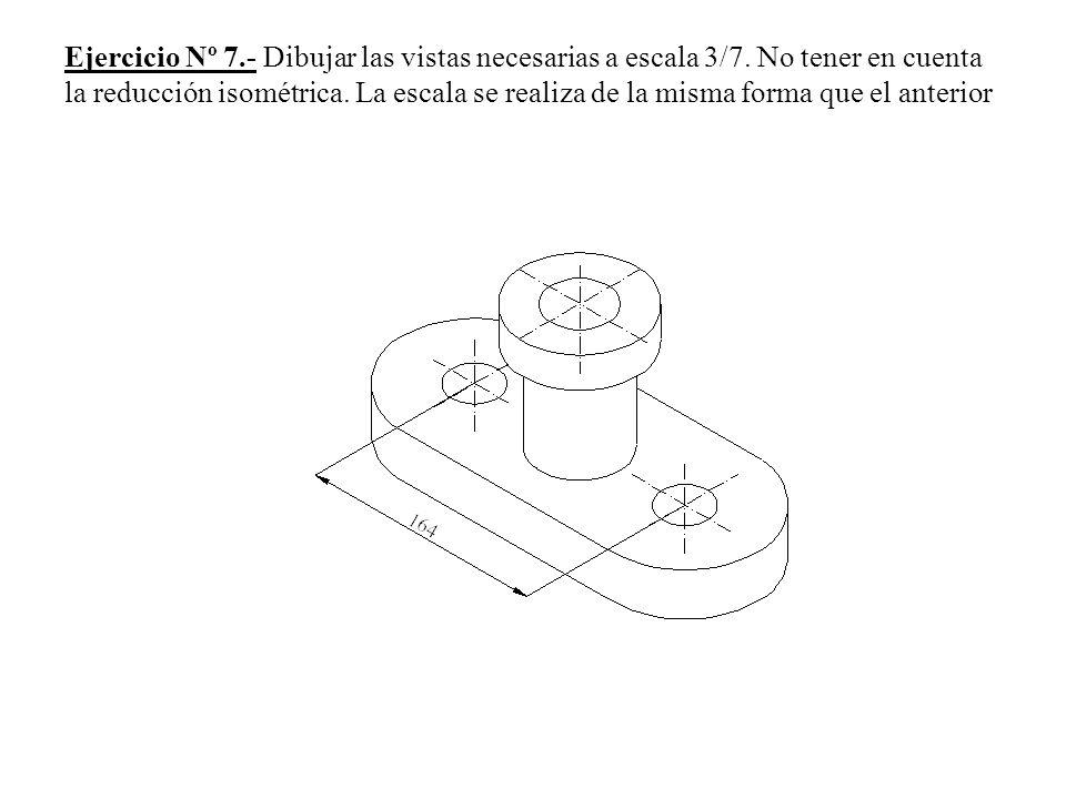 Ejercicio Nº 7. - Dibujar las vistas necesarias a escala 3/7