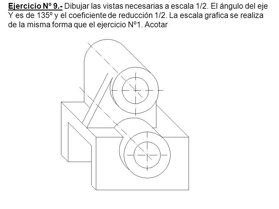 Ejercicio Nº 9. - Dibujar las vistas necesarias a escala 1/2