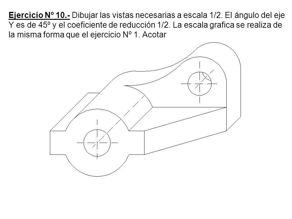 Ejercicio Nº 10. - Dibujar las vistas necesarias a escala 1/2