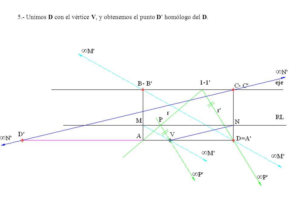 5.- Unimos D con el vértice V, y obtenemos el punto D' homólogo del D.