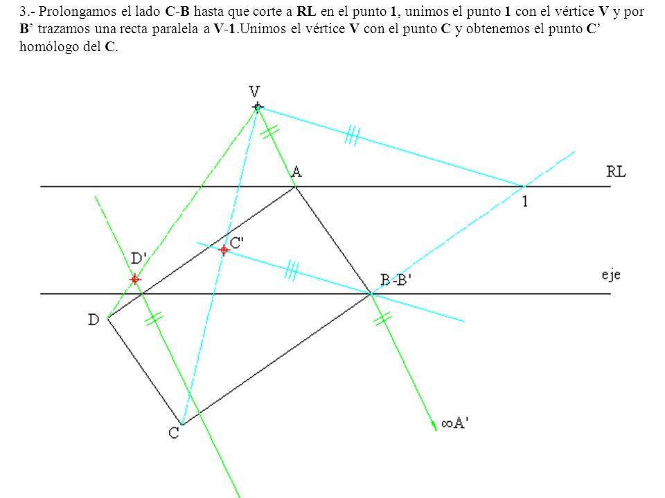 3.- Prolongamos el lado C-B hasta que corte a RL en el punto 1, unimos el punto 1 con el vértice V y por B' trazamos una recta paralela a V-1.Unimos el vértice V con el punto C y obtenemos el punto C' homólogo del C.