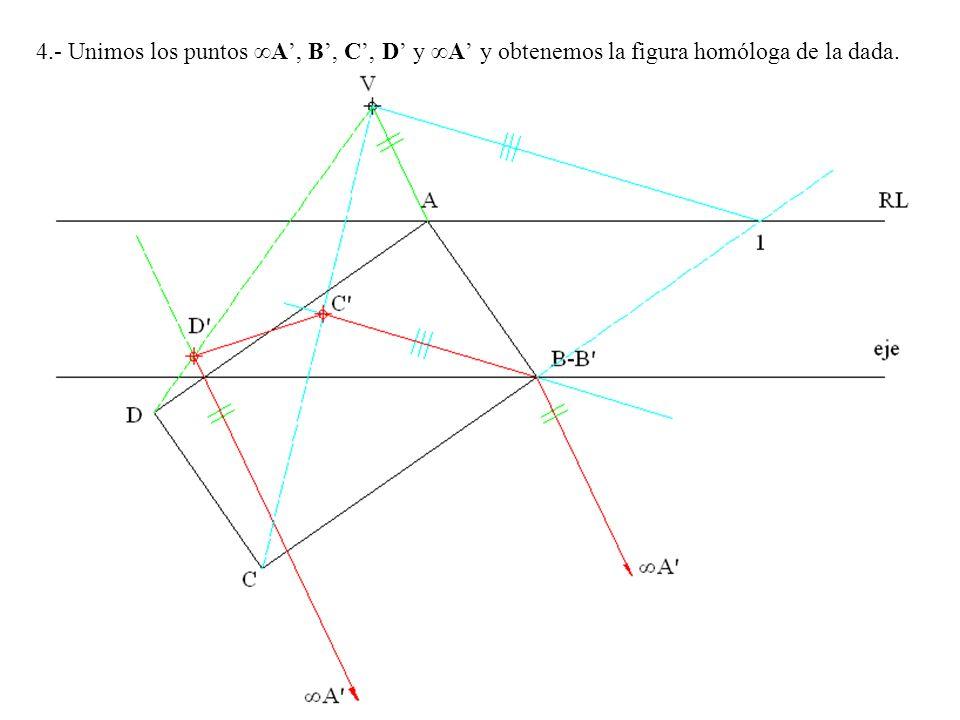 4.- Unimos los puntos ∞A', B', C', D' y ∞A' y obtenemos la figura homóloga de la dada.