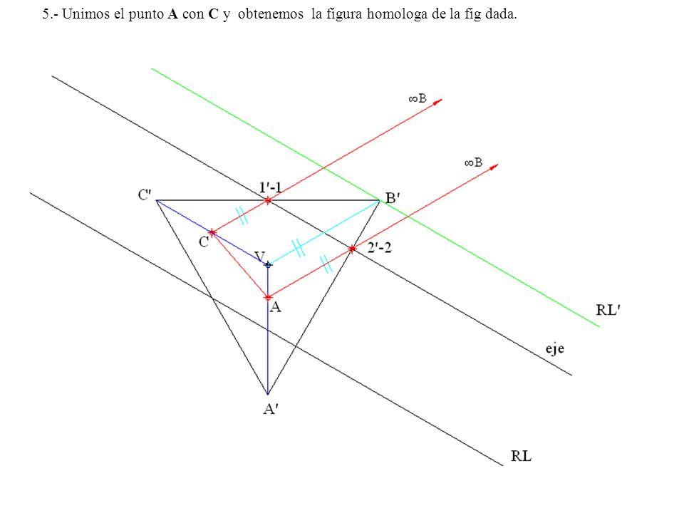 5.- Unimos el punto A con C y obtenemos la figura homologa de la fig dada.
