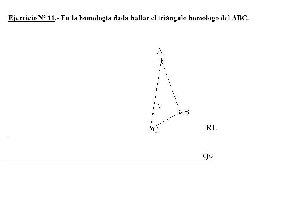 Ejercicio Nº 11.- En la homología dada hallar el triángulo homólogo del ABC.
