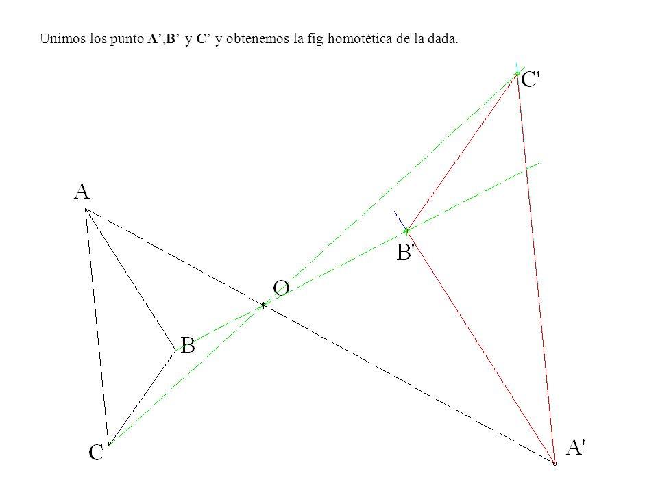 Unimos los punto A',B' y C' y obtenemos la fig homotética de la dada.