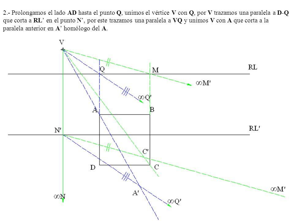 2.- Prolongamos el lado AD hasta el punto Q, unimos el vértice V con Q, por V trazamos una paralela a D-Q que corta a RL' en el punto N', por este trazamos una paralela a VQ y unimos V con A que corta a la paralela anterior en A' homólogo del A.