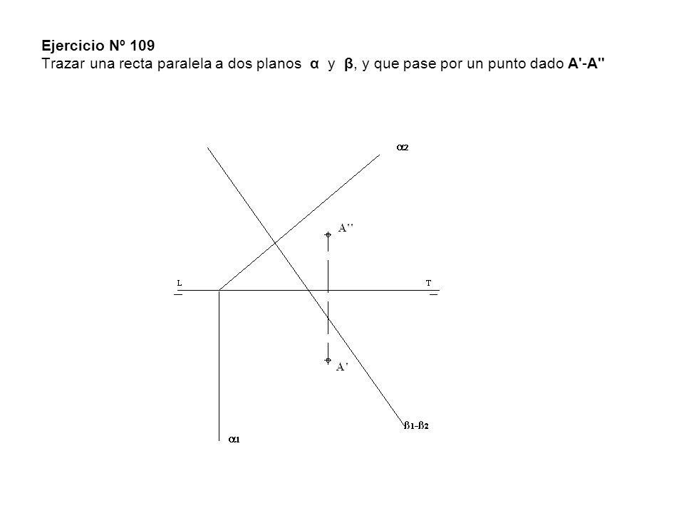 Ejercicio Nº 109 Trazar una recta paralela a dos planos α y β, y que pase por un punto dado A -A