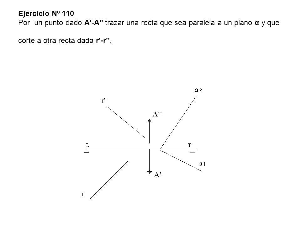 Ejercicio Nº 110 Por un punto dado A -A trazar una recta que sea paralela a un plano α y que corte a otra recta dada r -r .