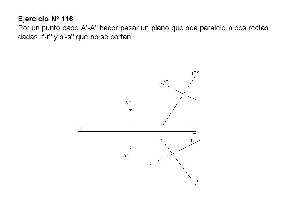 Ejercicio Nº 116 Por un punto dado A -A hacer pasar un plano que sea paralelo a dos rectas dadas r -r y s -s que no se cortan.