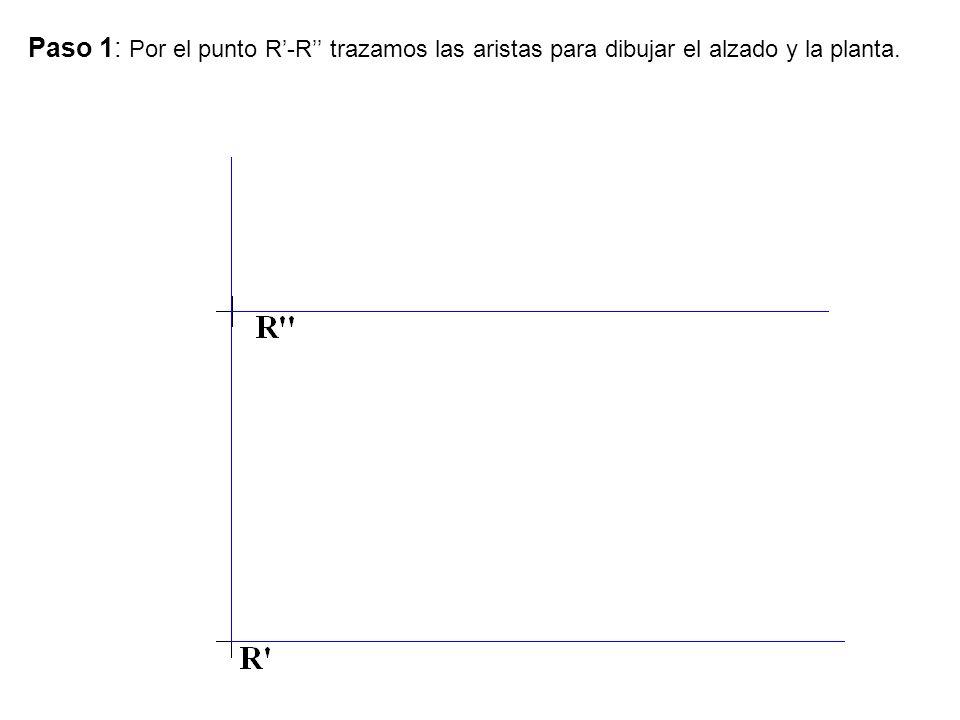Paso 1: Por el punto R'-R'' trazamos las aristas para dibujar el alzado y la planta.