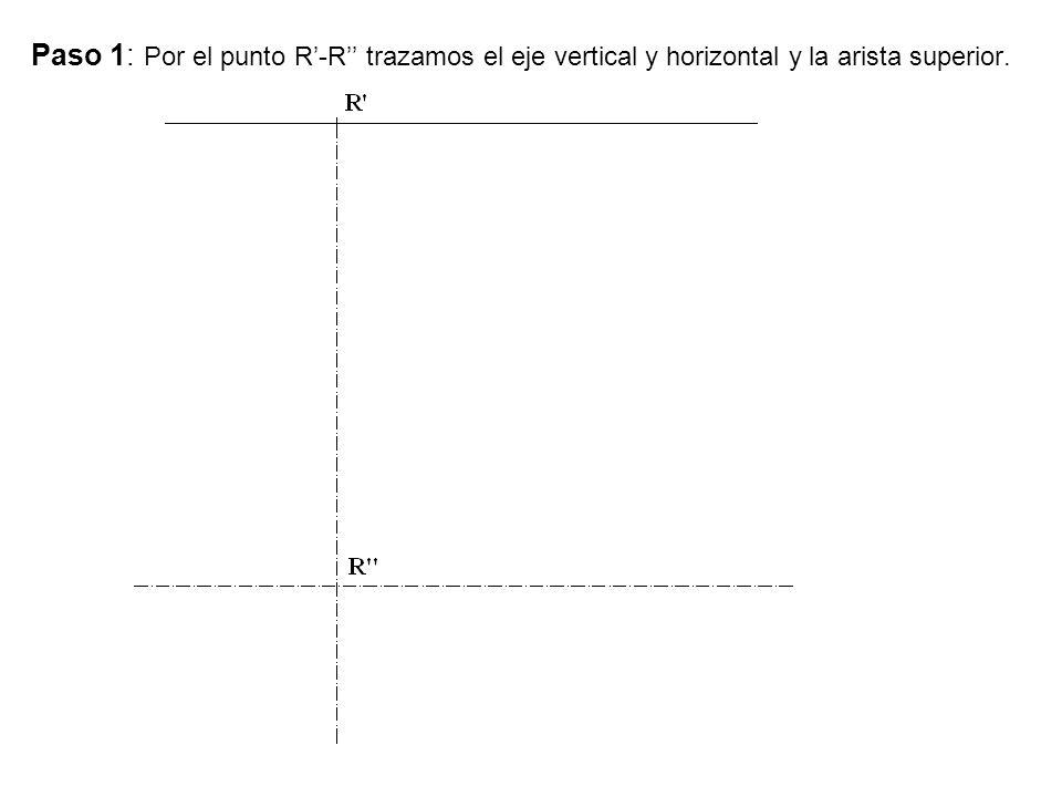 Paso 1: Por el punto R'-R'' trazamos el eje vertical y horizontal y la arista superior.