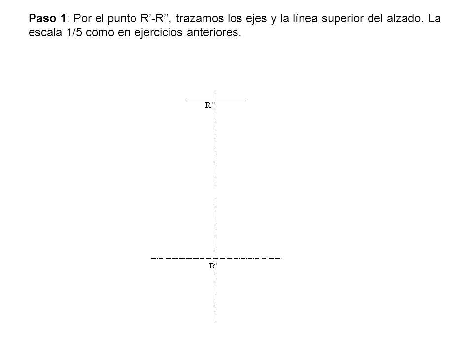 Paso 1: Por el punto R'-R'', trazamos los ejes y la línea superior del alzado.