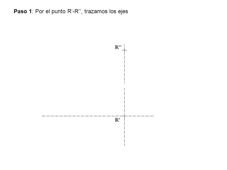 Paso 1: Por el punto R'-R'', trazamos los ejes