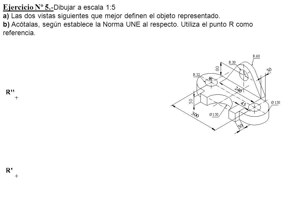 Ejercicio Nº 5.-Dibujar a escala 1:5 a) Las dos vistas siguientes que mejor definen el objeto representado.