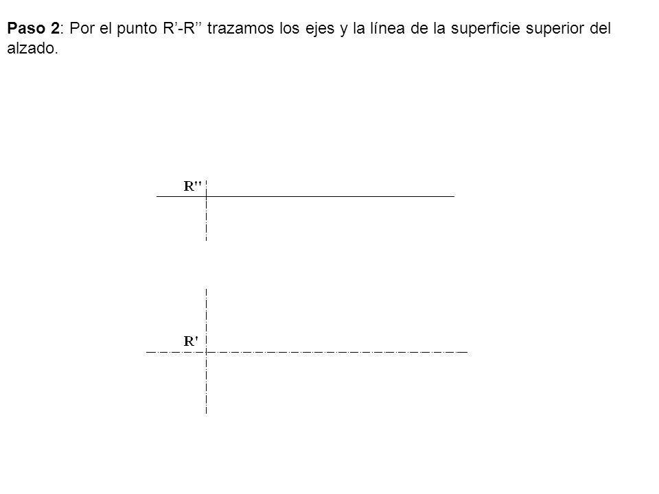 Paso 2: Por el punto R'-R'' trazamos los ejes y la línea de la superficie superior del alzado.