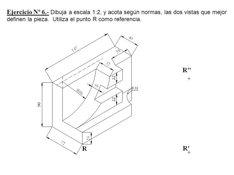 Ejercicio Nº 6.- Dibuja a escala 1:2, y acota según normas, las dos vistas que mejor definen la pieza.