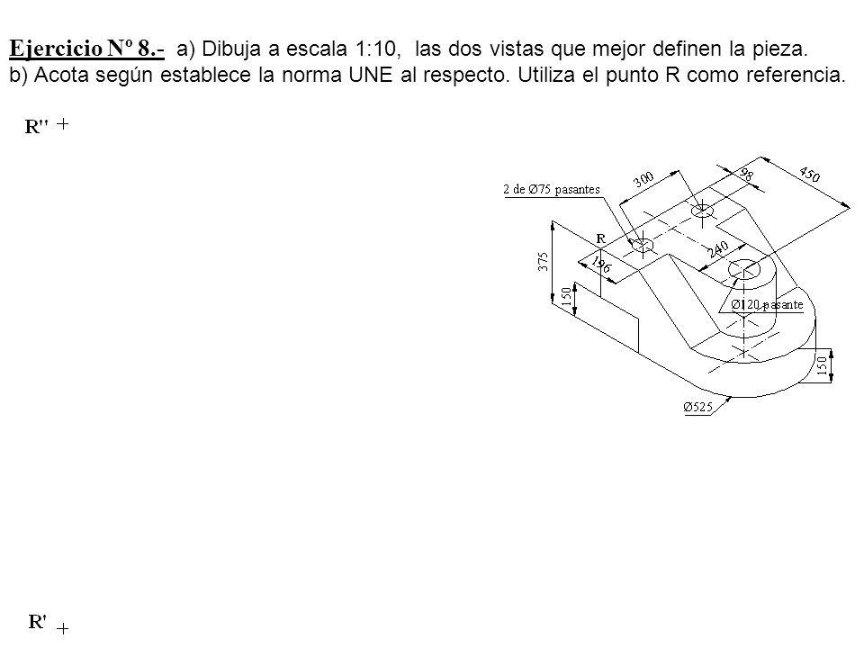 Ejercicio Nº 8.- a) Dibuja a escala 1:10, las dos vistas que mejor definen la pieza.