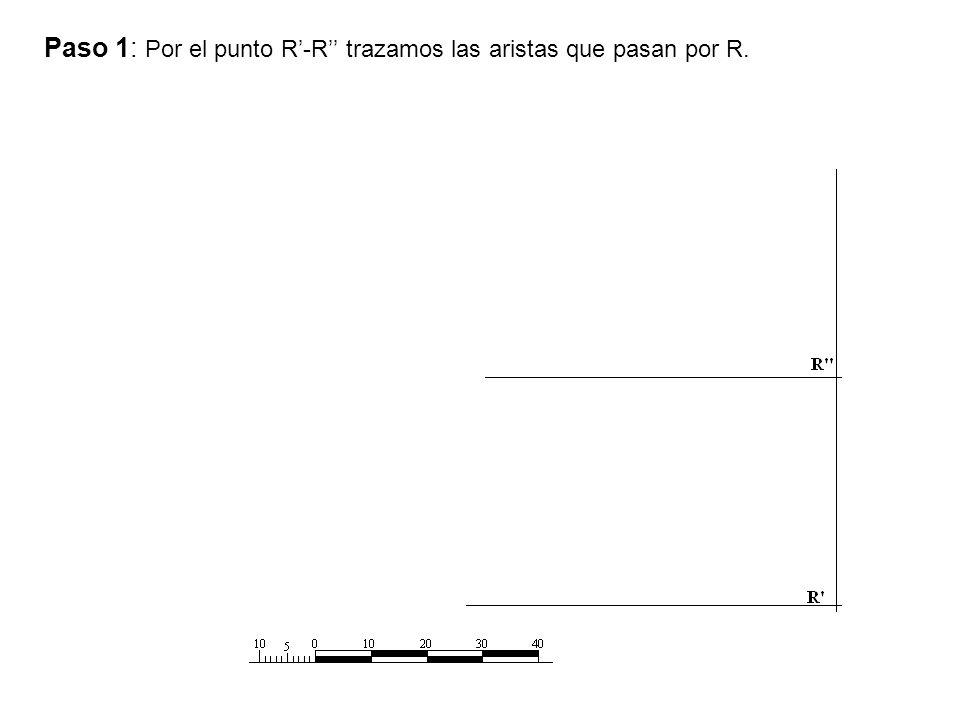 Paso 1: Por el punto R'-R'' trazamos las aristas que pasan por R.