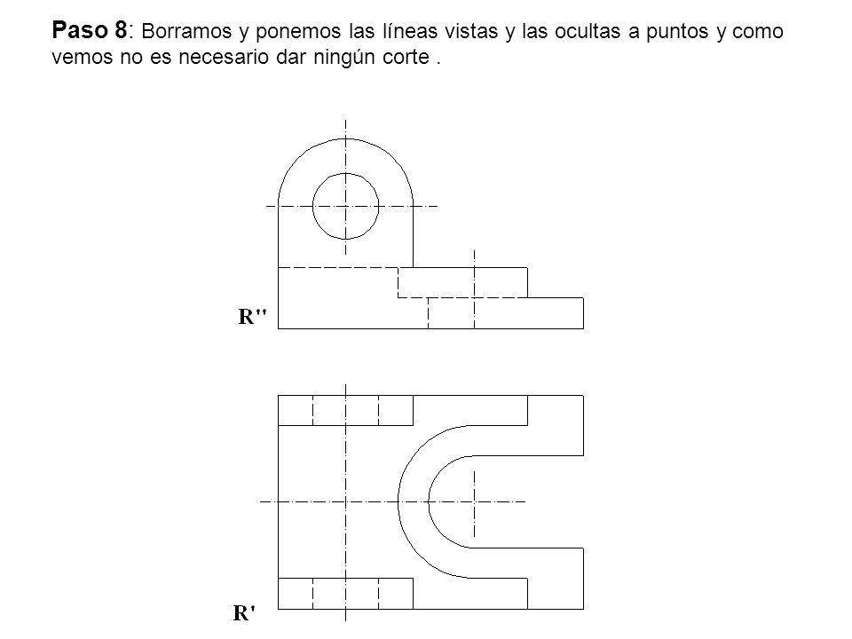 Paso 8: Borramos y ponemos las líneas vistas y las ocultas a puntos y como vemos no es necesario dar ningún corte .