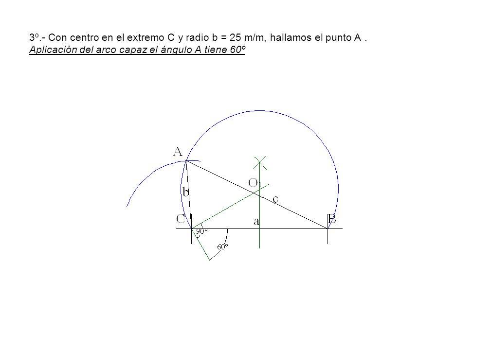 3º.- Con centro en el extremo C y radio b = 25 m/m, hallamos el punto A .