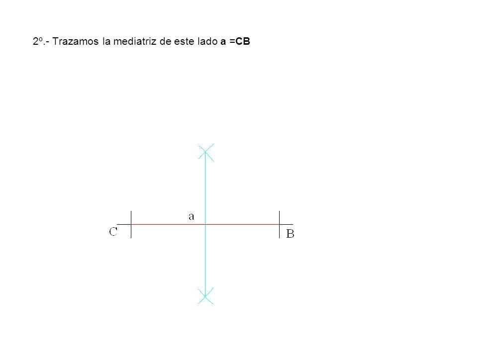 2º.- Trazamos la mediatriz de este lado a =CB