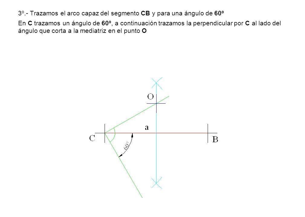 3º.- Trazamos el arco capaz del segmento CB y para una ángulo de 60º En C trazamos un ángulo de 60º, a continuación trazamos la perpendicular por C al lado del ángulo que corta a la mediatriz en el punto O