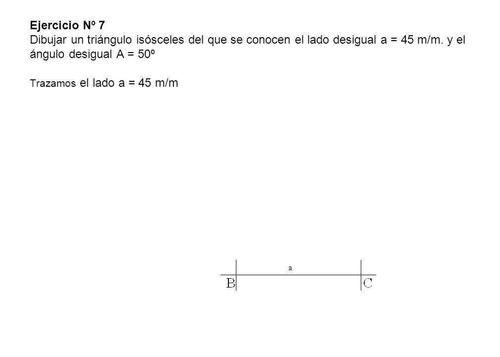 Ejercicio Nº 7 Dibujar un triángulo isósceles del que se conocen el lado desigual a = 45 m/m.