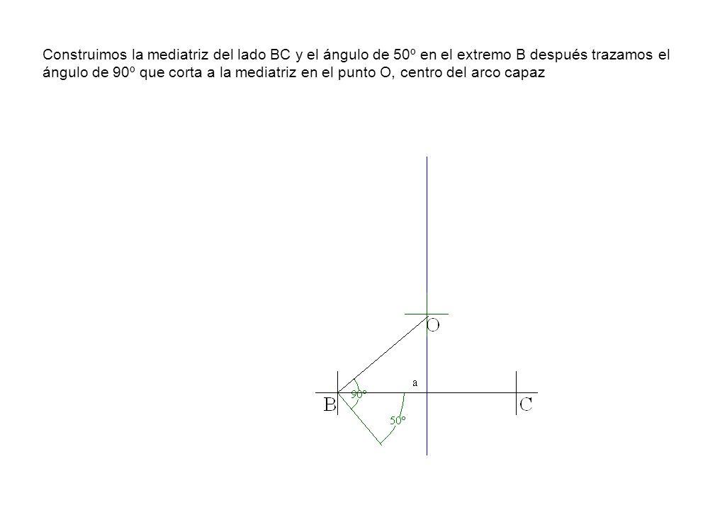 Construimos la mediatriz del lado BC y el ángulo de 50º en el extremo B después trazamos el ángulo de 90º que corta a la mediatriz en el punto O, centro del arco capaz
