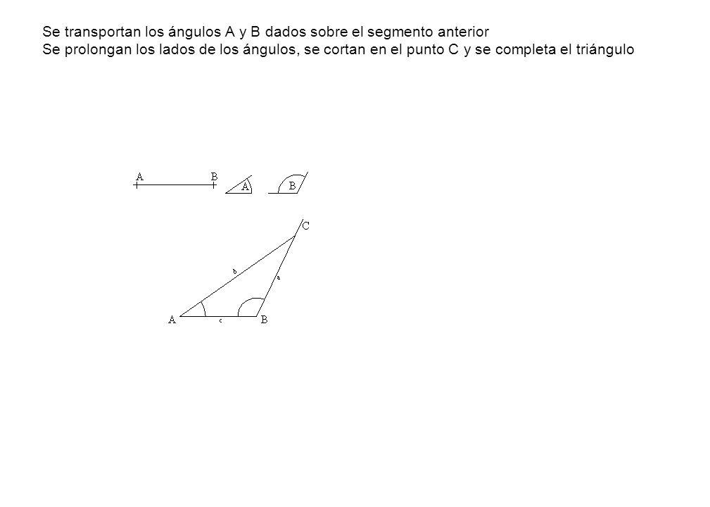 Se transportan los ángulos A y B dados sobre el segmento anterior Se prolongan los lados de los ángulos, se cortan en el punto C y se completa el triángulo