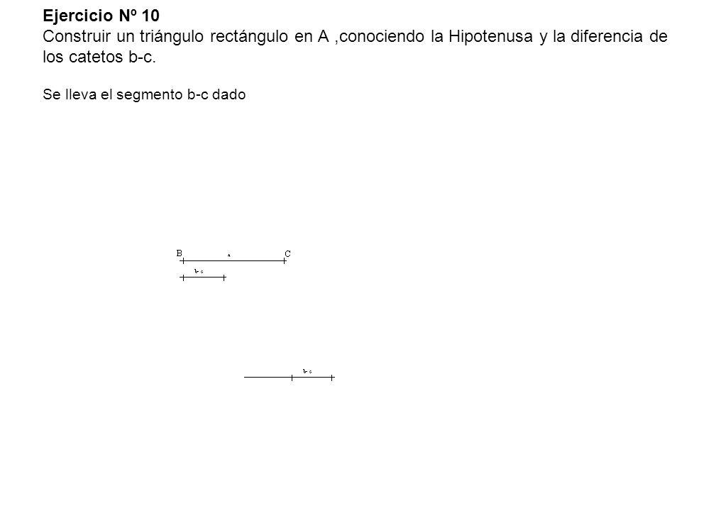 Ejercicio Nº 10 Construir un triángulo rectángulo en A ,conociendo la Hipotenusa y la diferencia de los catetos b-c.