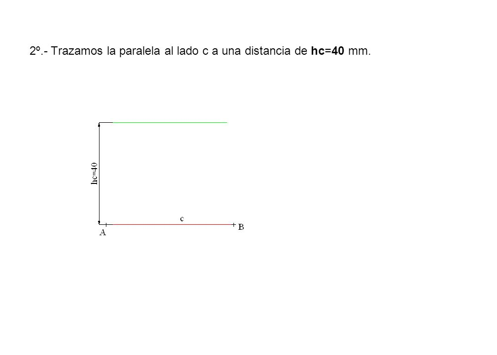 2º.- Trazamos la paralela al lado c a una distancia de hc=40 mm.