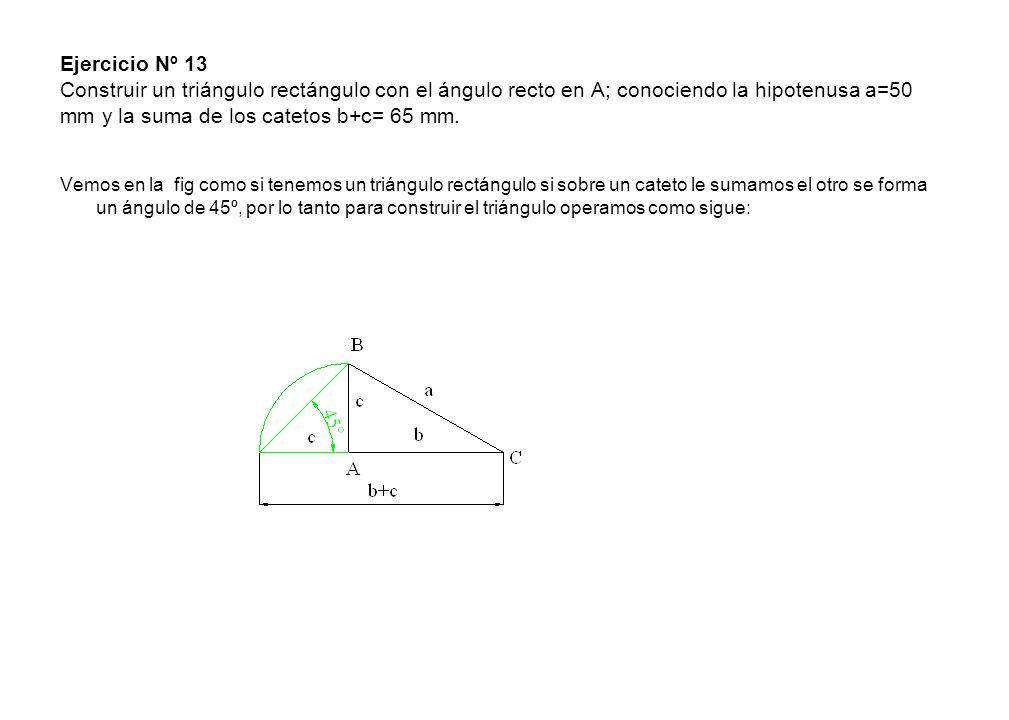 Ejercicio Nº 13 Construir un triángulo rectángulo con el ángulo recto en A; conociendo la hipotenusa a=50 mm y la suma de los catetos b+c= 65 mm.