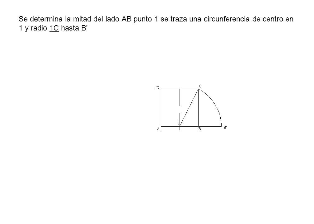 Se determina la mitad del lado AB punto 1 se traza una circunferencia de centro en 1 y radio 1C hasta B