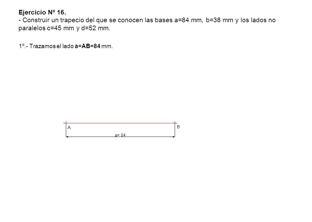 Ejercicio Nº 16. - Construir un trapecio del que se conocen las bases a=84 mm, b=38 mm y los lados no paralelos c=45 mm y d=52 mm.