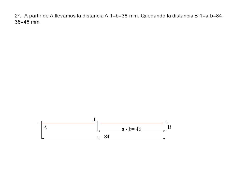 2º. - A partir de A llevamos la distancia A-1=b=38 mm