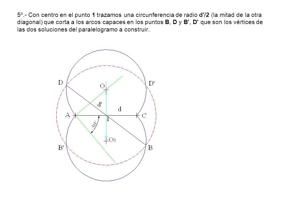 5º.- Con centro en el punto 1 trazamos una circunferencia de radio d /2 (la mitad de la otra diagonal) que corta a los arcos capaces en los puntos B, D y B , D que son los vértices de las dos soluciones del paralelogramo a construir.