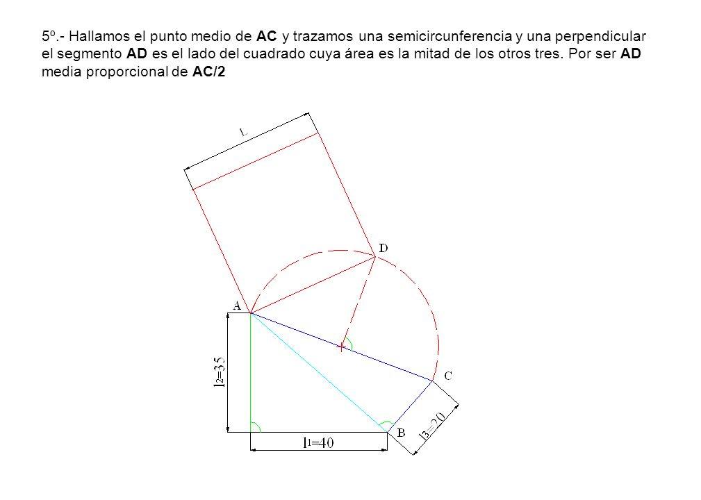 5º.- Hallamos el punto medio de AC y trazamos una semicircunferencia y una perpendicular el segmento AD es el lado del cuadrado cuya área es la mitad de los otros tres.
