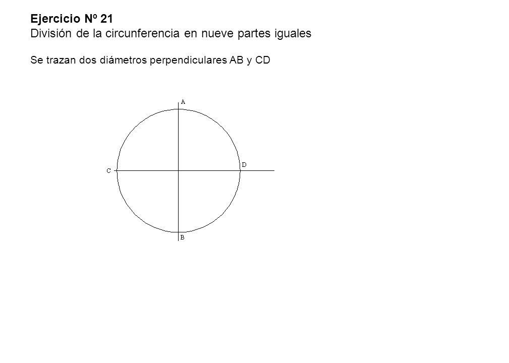Ejercicio Nº 21 División de la circunferencia en nueve partes iguales Se trazan dos diámetros perpendiculares AB y CD