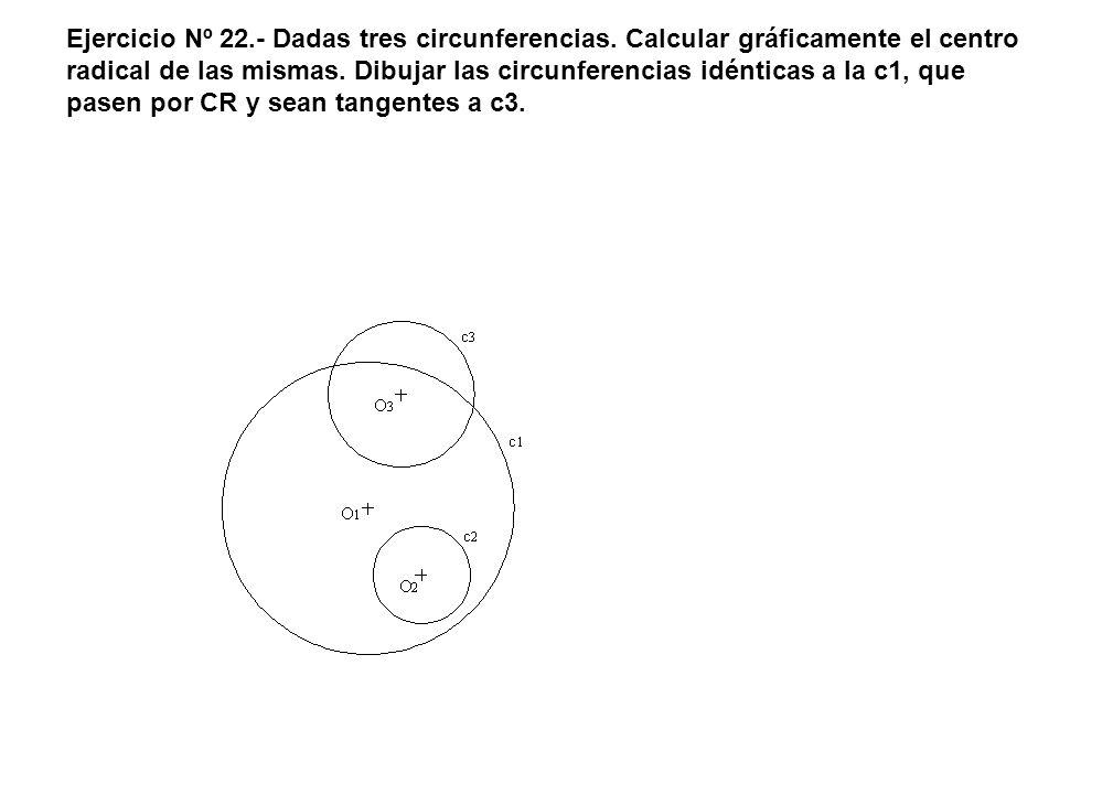 Ejercicio Nº 22. - Dadas tres circunferencias