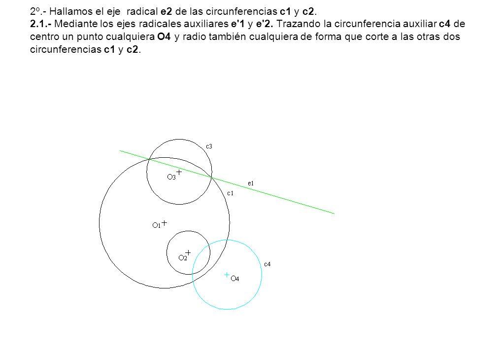 2º. - Hallamos el eje radical e2 de las circunferencias c1 y c2. 2. 1