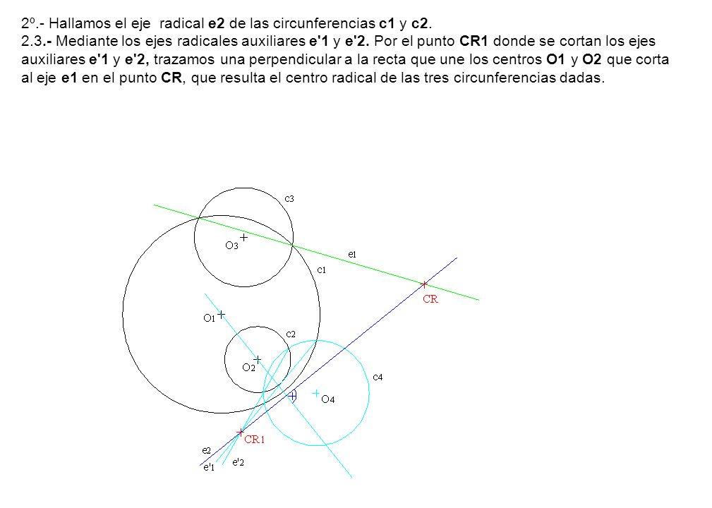 2º. - Hallamos el eje radical e2 de las circunferencias c1 y c2. 2. 3