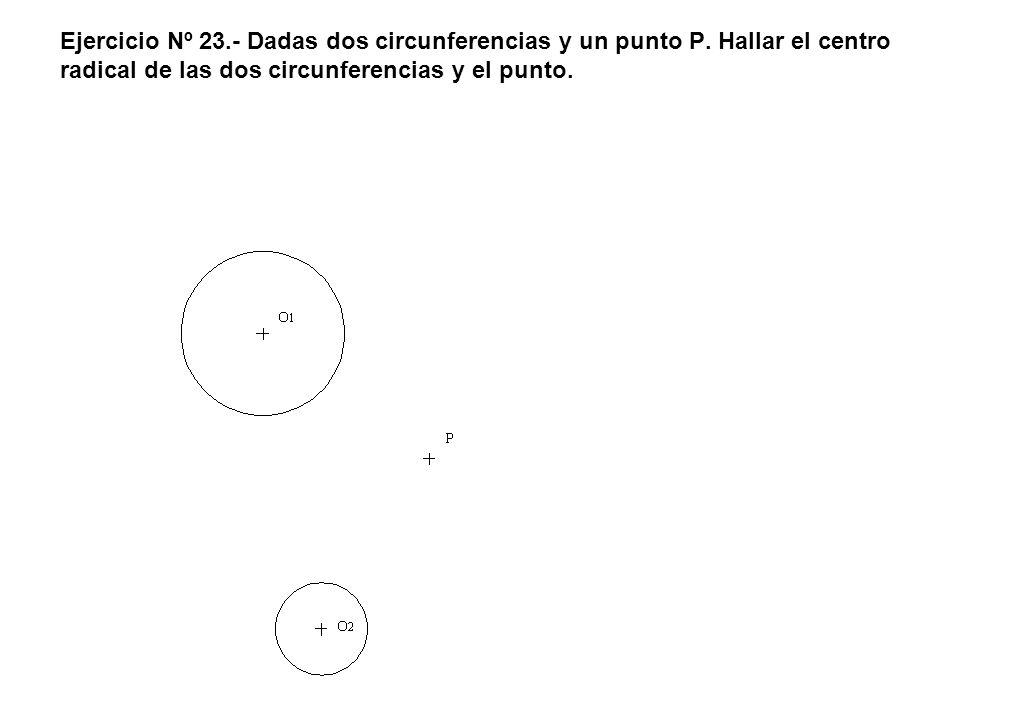 Ejercicio Nº 23. - Dadas dos circunferencias y un punto P
