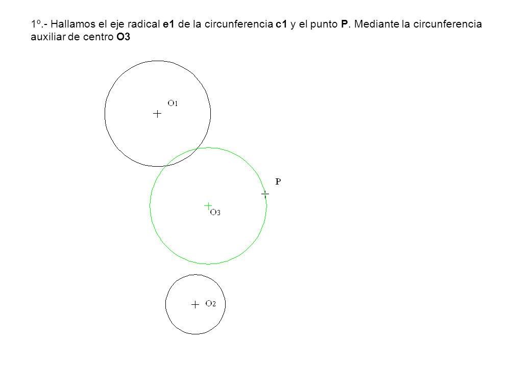 1º. - Hallamos el eje radical e1 de la circunferencia c1 y el punto P