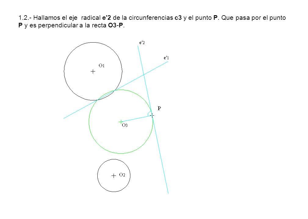 1.2.- Hallamos el eje radical e 2 de la circunferencias c3 y el punto P.