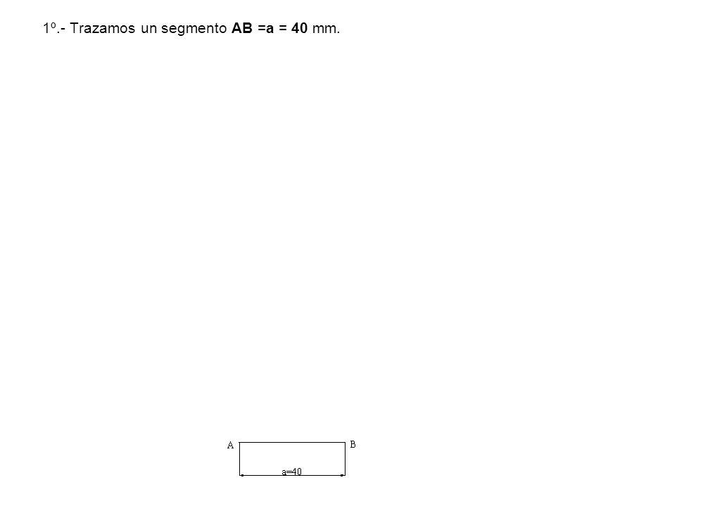1º.- Trazamos un segmento AB =a = 40 mm.