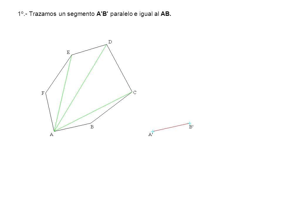 1º.- Trazamos un segmento A B paralelo e igual al AB.