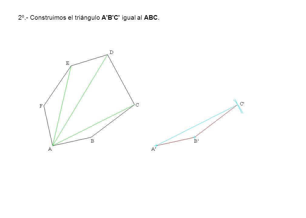 2º.- Construimos el triángulo A B C igual al ABC.