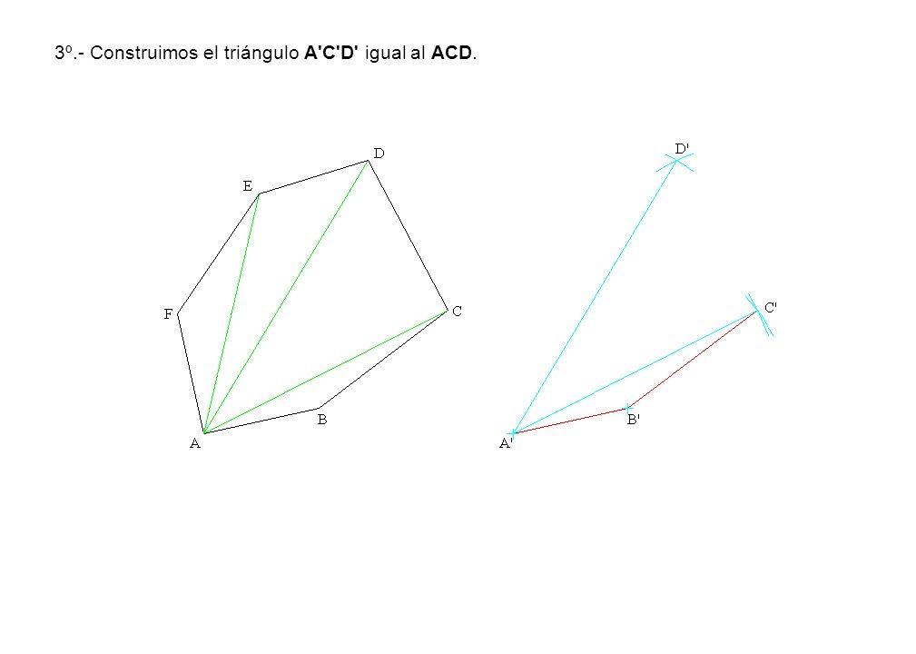 3º.- Construimos el triángulo A C D igual al ACD.