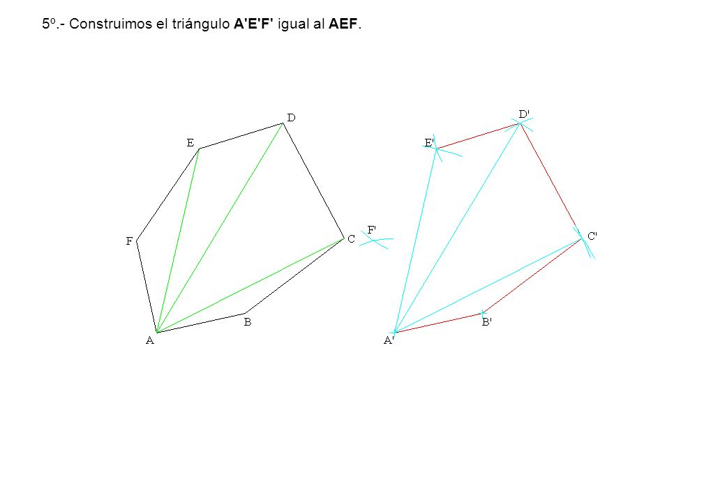 5º.- Construimos el triángulo A E F igual al AEF.
