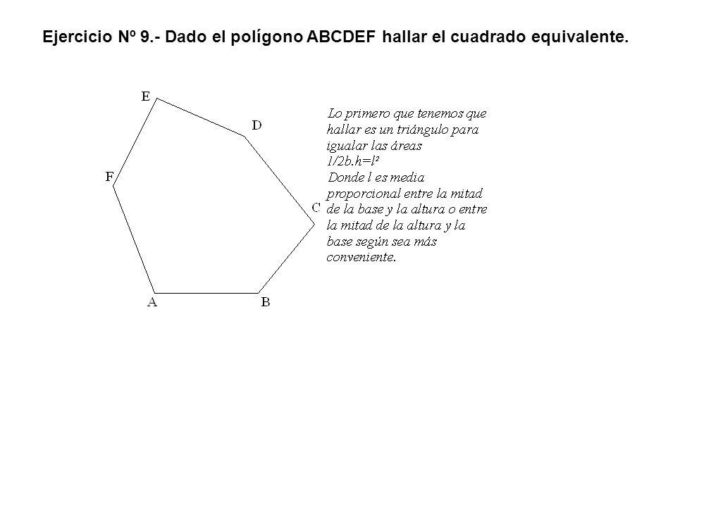 Ejercicio Nº 9.- Dado el polígono ABCDEF hallar el cuadrado equivalente.